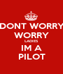 DONT WORRY WORRY LADIES IM A PILOT - Personalised Poster A1 size