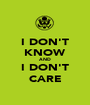I DON'T KNOW AND I DON'T CARE - Personalised Poster A1 size