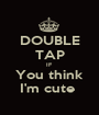 DOUBLE TAP IF You think I'm cute  - Personalised Poster A1 size