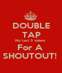 DOUBLE TAP My last 3 videos  For A  SHOUTOUT!  - Personalised Poster A1 size