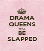 DRAMA QUEENS WILL BE SLAPPED - Personalised Poster A1 size