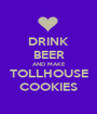 DRINK BEER AND MAKE TOLLHOUSE COOKIES - Personalised Poster A1 size