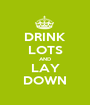DRINK LOTS AND LAY DOWN - Personalised Poster A1 size