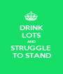 DRINK LOTS AND STRUGGLE  TO STAND - Personalised Poster A1 size