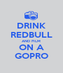 DRINK REDBULL AND FILM  ON A GOPRO - Personalised Poster A1 size