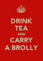 DRINK TEA AND CARRY A BROLLY - Personalised Poster A1 size
