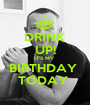 DRINK UP! IT'S MY  BIRTHDAY  TODAY  - Personalised Poster A1 size