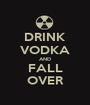 DRINK VODKA AND FALL OVER - Personalised Poster A1 size