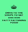 DRIVE TO THE SHOPS TO GET SOME MORE FATTY FATTENING FOOD - Personalised Poster A1 size