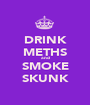 DRINK METHS and SMOKE SKUNK - Personalised Poster A1 size