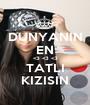 DUNYANIN EN <3 <3 <3 TATLI KIZISIN - Personalised Poster A1 size