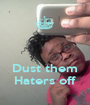 Dust them Haters off - Personalised Poster A1 size