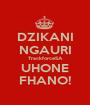 DZIKANI NGAURI TrackforceSA UHONE FHANO! - Personalised Poster A1 size