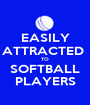 EASILY ATTRACTED  TO SOFTBALL PLAYERS - Personalised Poster A1 size