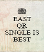 EAST OR WEST SINGLE IS BEST - Personalised Poster A1 size