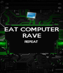 EAT COMPUTER RAVE REPEAT   - Personalised Poster A1 size