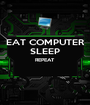 EAT COMPUTER SLEEP REPEAT   - Personalised Poster A1 size