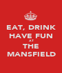 EAT, DRINK HAVE FUN AT THE MANSFIELD - Personalised Poster A1 size