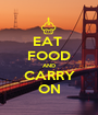 EAT  FOOD AND CARRY ON - Personalised Poster A1 size