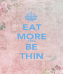 EAT MORE STILL BE THIN - Personalised Poster A1 size