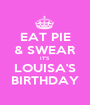EAT PIE & SWEAR IT'S LOUISA'S BIRTHDAY - Personalised Poster A1 size