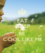 EAT SLEEP AND BE  COOL LIKE ME - Personalised Poster A1 size