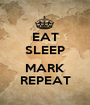 EAT SLEEP  MARK REPEAT - Personalised Poster A1 size