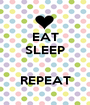 EAT SLEEP   REPEAT - Personalised Poster A1 size