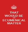 THAT WOULD BE AN ECUMENICAL MATTER - Personalised Poster A1 size
