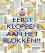 EERST KLOPPEN IK BEN AAN HET BLOKKEN!!  - Personalised Poster A1 size