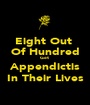 Eight Out  Of Hundred Get  Appendictis In Their Lives - Personalised Poster A1 size