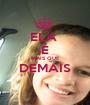 ELA  É MAIS QUE DEMAIS  - Personalised Poster A1 size