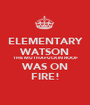 ELEMENTARY WATSON THE MUTHAFUCKIN ROOF WAS ON FIRE! - Personalised Poster A1 size