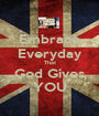 Embrace Everyday That God Gives YOU - Personalised Poster A1 size