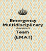 Emergency Multidisciplinary Assessment Team  (EMAT) - Personalised Poster A1 size