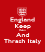 England Keep Calm And Thrash Italy - Personalised Poster A1 size