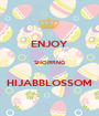 ENJOY  SHOPPING  HIJABBLOSSOM - Personalised Poster A1 size