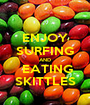 ENJOY SURFING AND  EATING SKITTLES - Personalised Poster A1 size