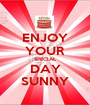 ENJOY YOUR SPECIAL DAY SUNNY - Personalised Poster A1 size