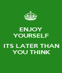 ENJOY YOURSELF  ITS LATER THAN YOU THINK - Personalised Poster A1 size