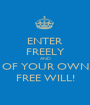 ENTER FREELY AND OF YOUR OWN FREE WILL! - Personalised Poster A1 size