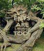 ENTS ARE PEOPLE TOO!   - Personalised Poster A1 size