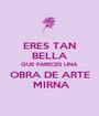 ERES TAN BELLA QUE PARECES UNA OBRA DE ARTE  MIRNA - Personalised Poster A1 size