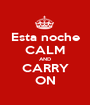 Esta noche CALM AND CARRY ON - Personalised Poster A1 size