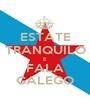 ESTATE TRANQUILO E FALA GALEGO - Personalised Poster A1 size