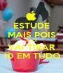 ESTUDE MAIS POIS VOCÊ VAI TIRAR 10 EM TUDO - Personalised Poster A1 size