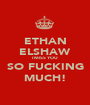 ETHAN ELSHAW I MISS YOU SO FUCKING MUCH! - Personalised Poster A1 size