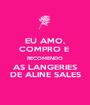 EU AMO, COMPRO E  RECOMENDO AS LANGERIES DE ALINE SALES - Personalised Poster A1 size