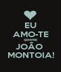 EU AMO-TE SEMPRE JOÃO  MONTOIA! - Personalised Poster A1 size