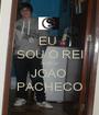 EU  SOU O REI SOU O JOAO  PACHECO - Personalised Poster A1 size